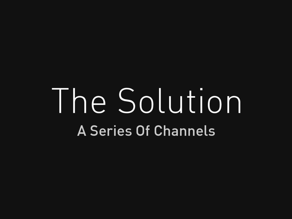 The Solution A Series Of Channels