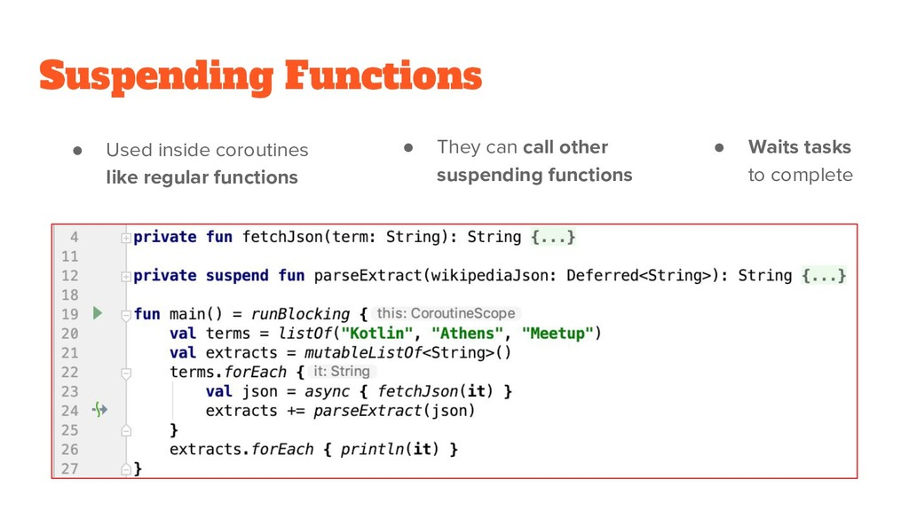 Suspending Functions ● Used inside coroutines l...