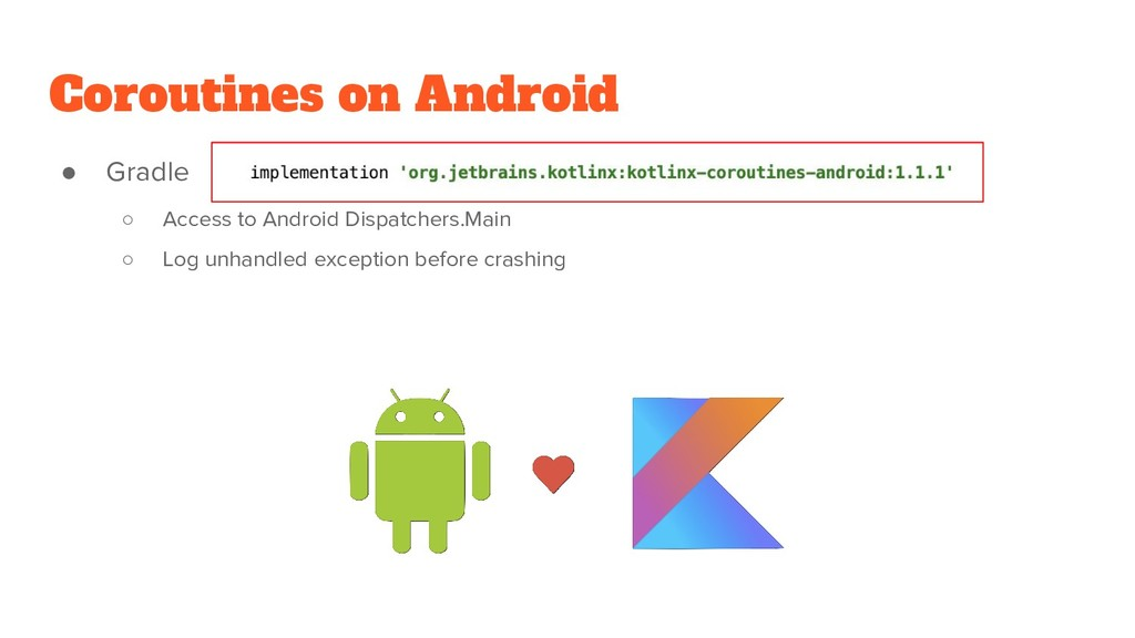 Coroutines on Android ● Gradle ○ Access to Andr...