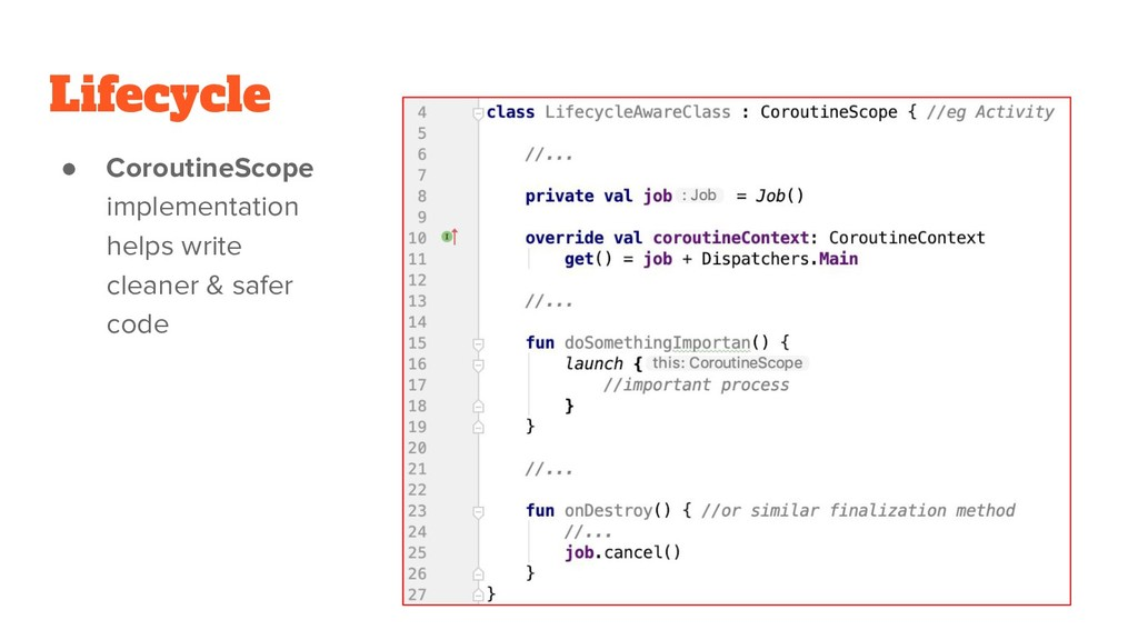 Lifecycle ● CoroutineScope implementation helps...