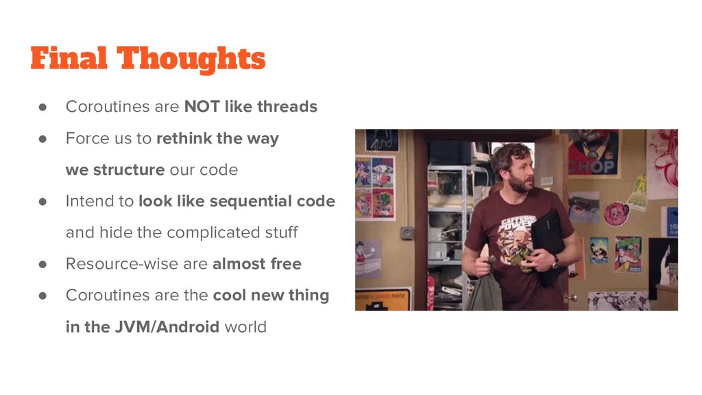 Final Thoughts ● Coroutines are NOT like thread...