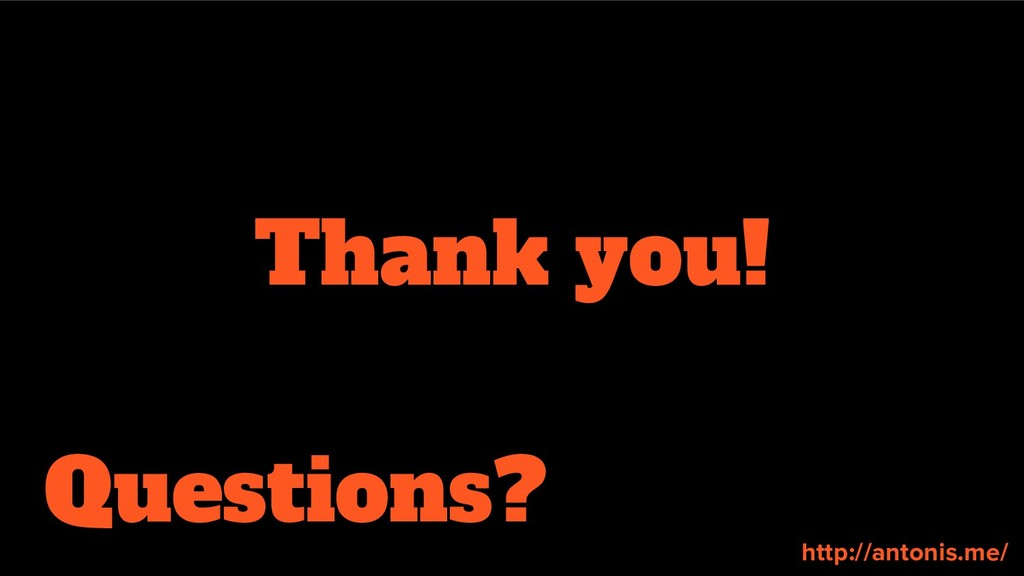 Questions? Thank you! http://antonis.me/