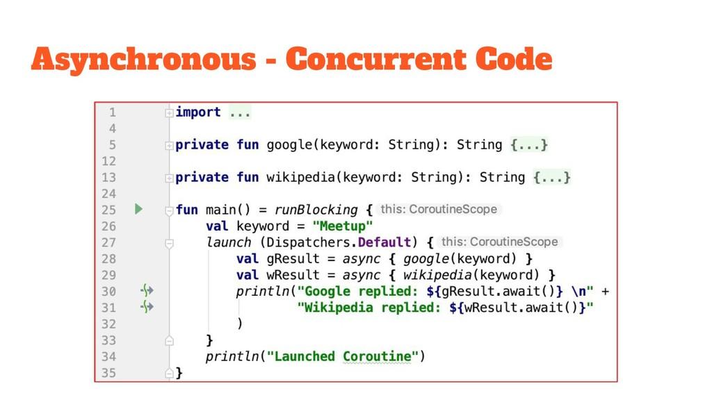 Asynchronous - Concurrent Code