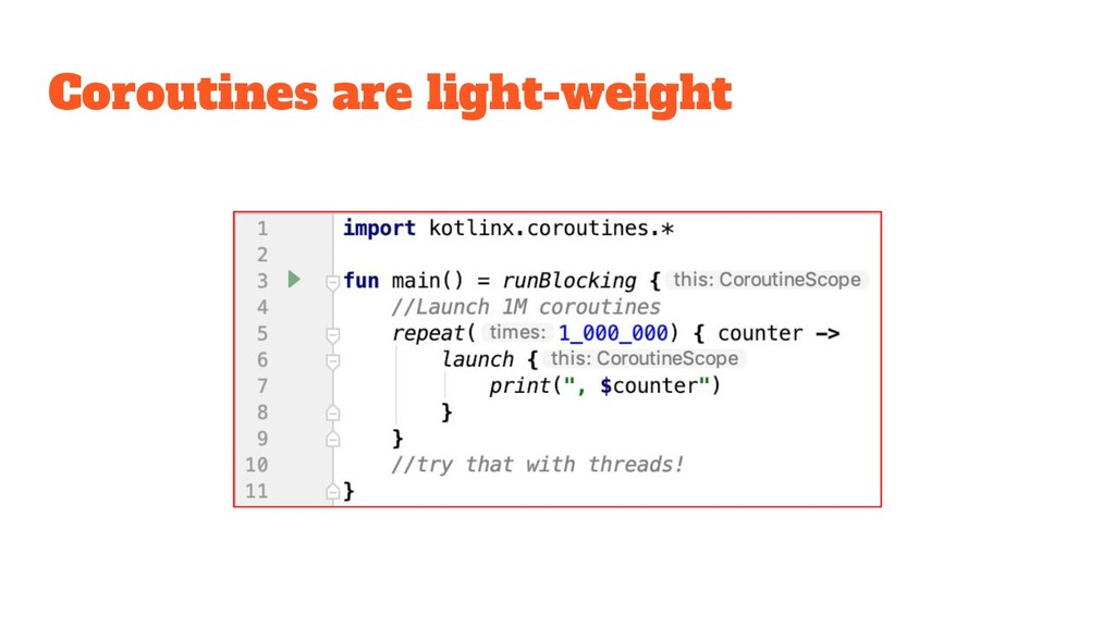 Coroutines are light-weight