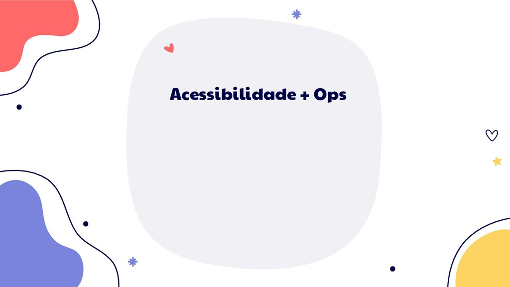 Acessibilidade + Ops