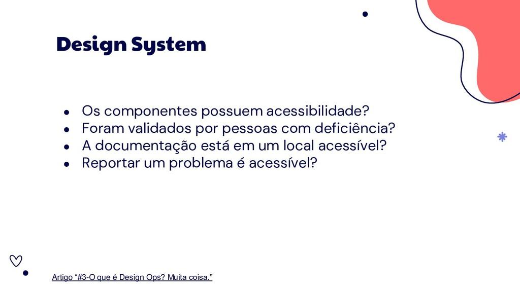 ● Os componentes possuem acessibilidade? ● Fora...