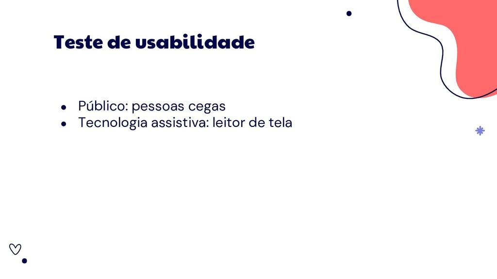 ● Público: pessoas cegas ● Tecnologia assistiva...