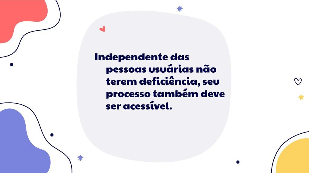 Independente das pessoas usuárias não terem def...