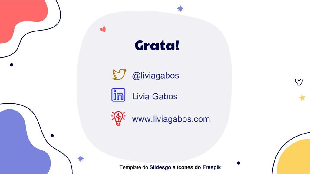 Grata! www.liviagabos.com @liviagabos Livia Gab...