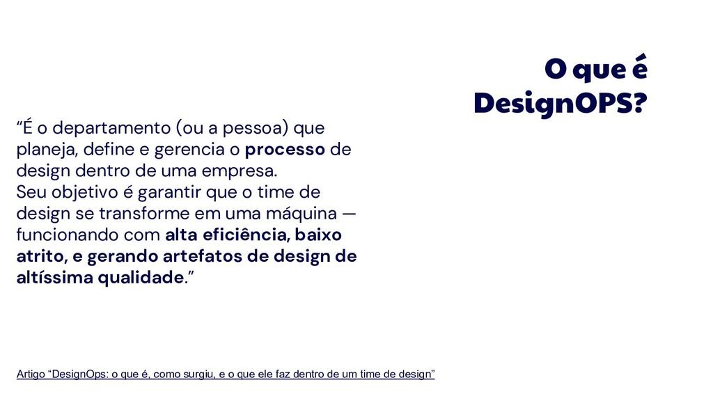 """O que é DesignOPS? """"É o departamento (ou a pess..."""