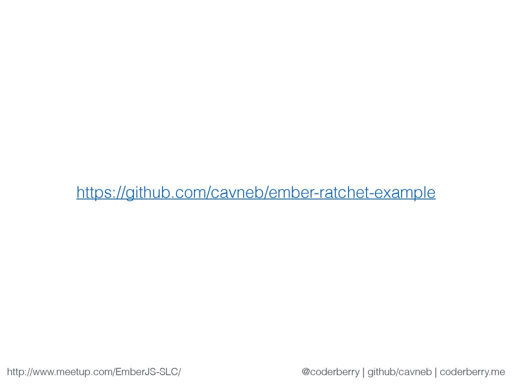 https://github.com/cavneb/ember-ratchet-example...
