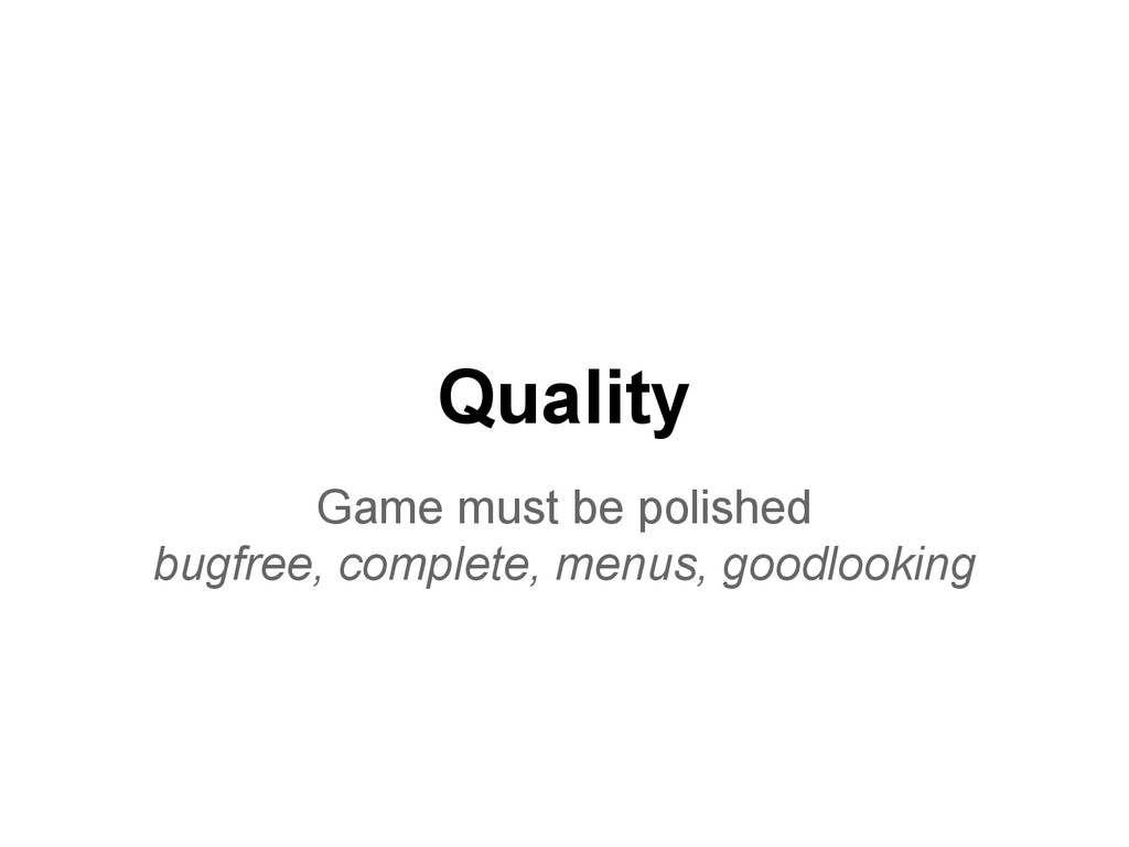 Quality Game must be polished bugfree, complete...
