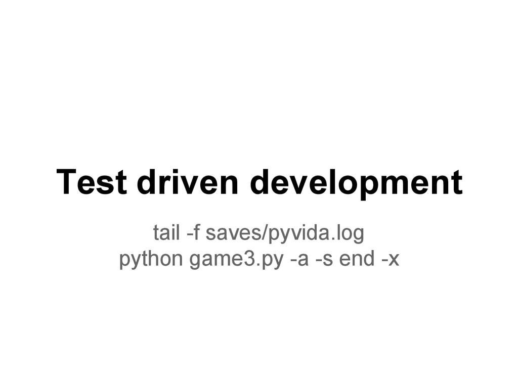 Test driven development tail -f saves/pyvida.lo...