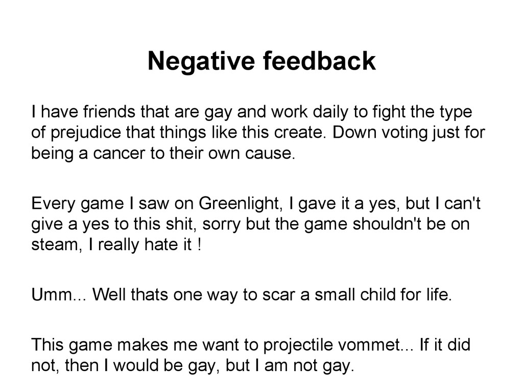 Negative feedback I have friends that are gay a...