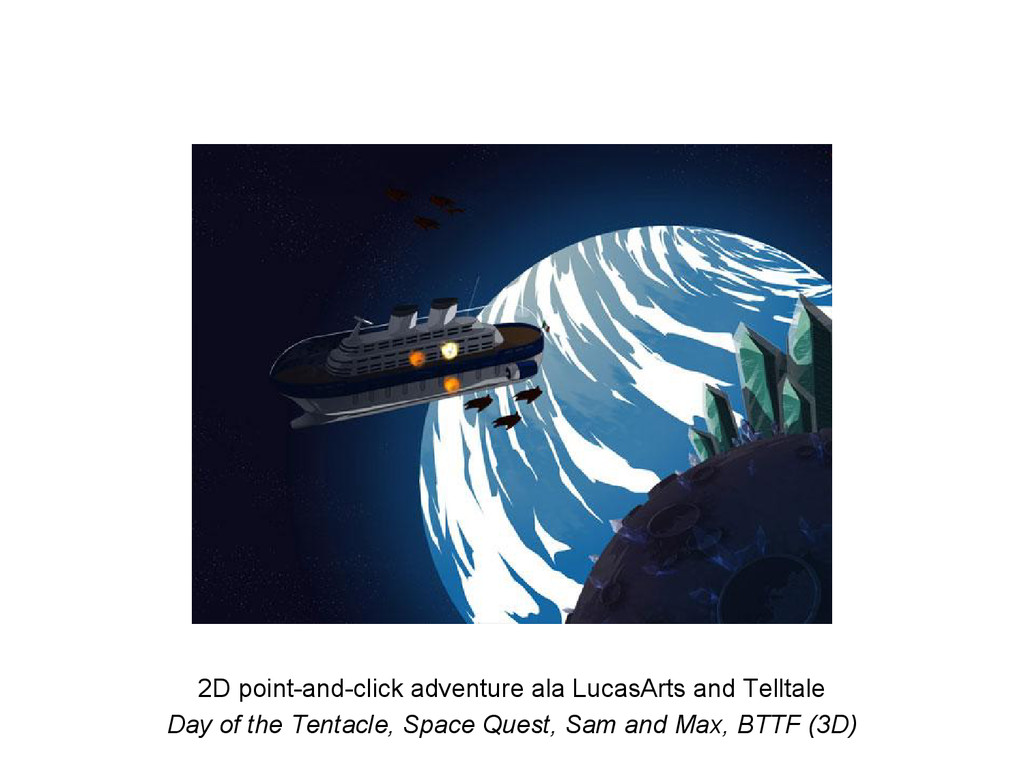 2D point-and-click adventure ala LucasArts and ...