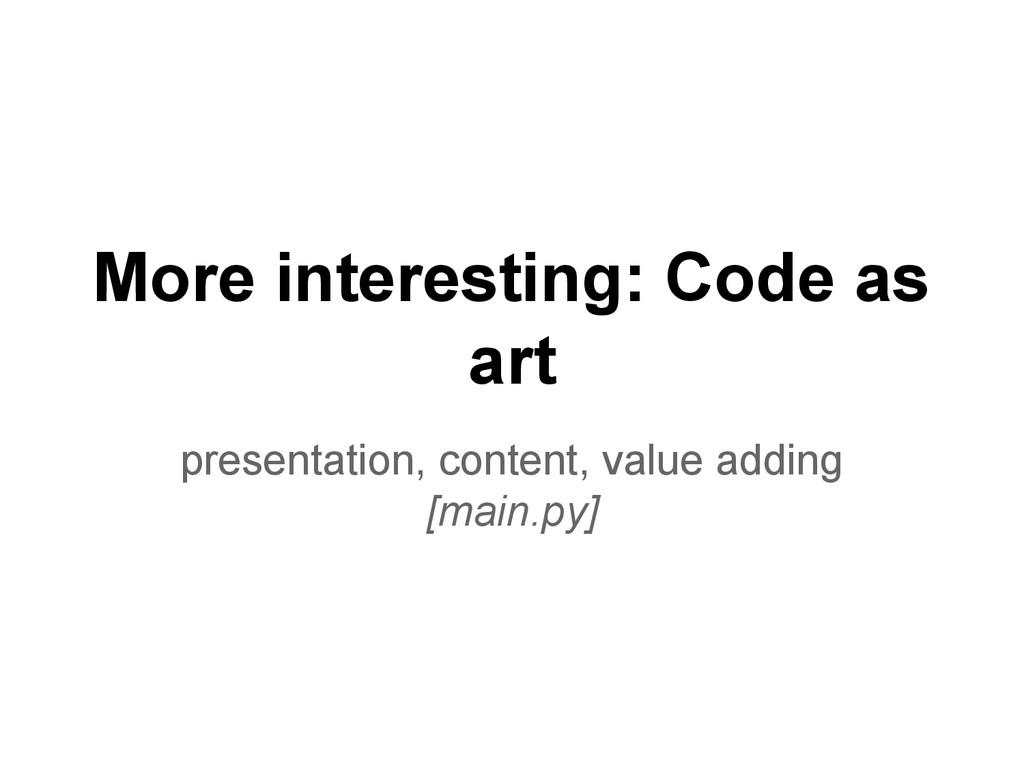 More interesting: Code as art presentation, con...