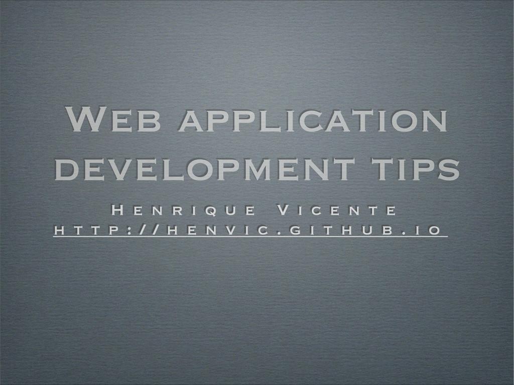Web application development tips H e n r i q u ...