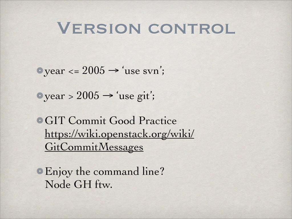 Version control year <= 2005 → 'use svn';  ye...