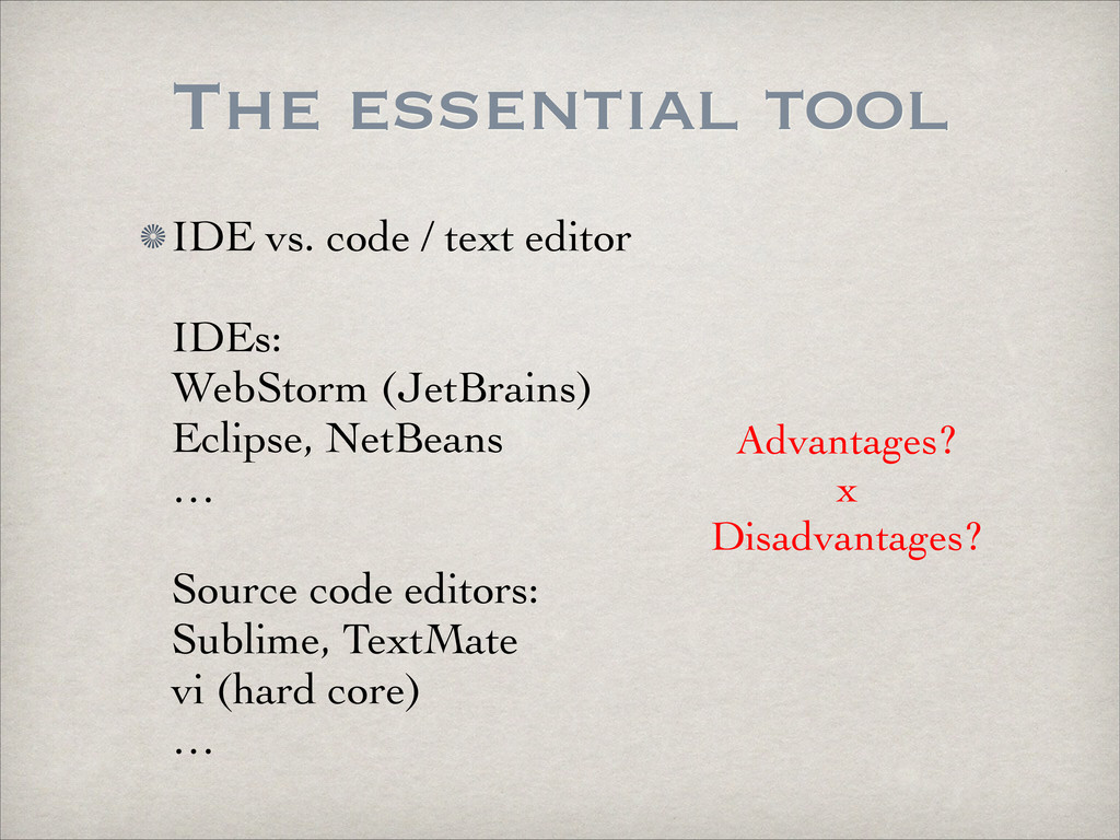The essential tool IDE vs. code / text editor