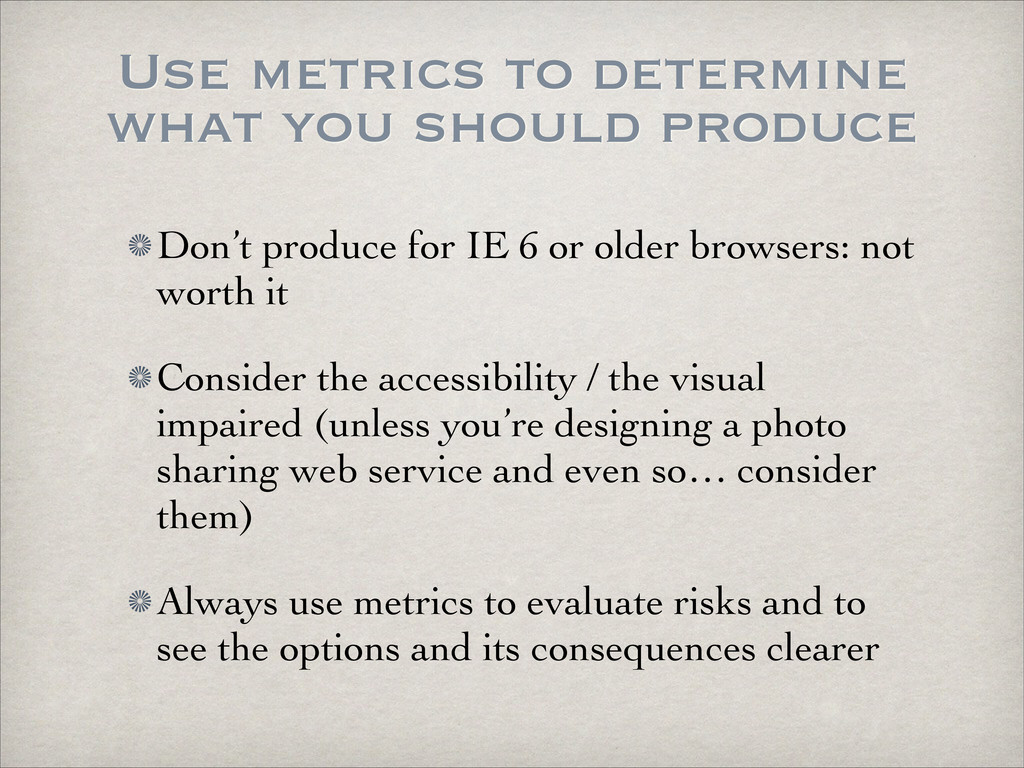 Use metrics to determine what you should produc...