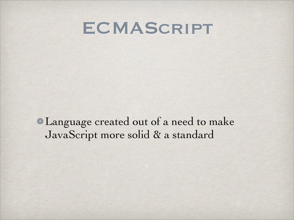 ECMAScript Language created out of a need to ma...