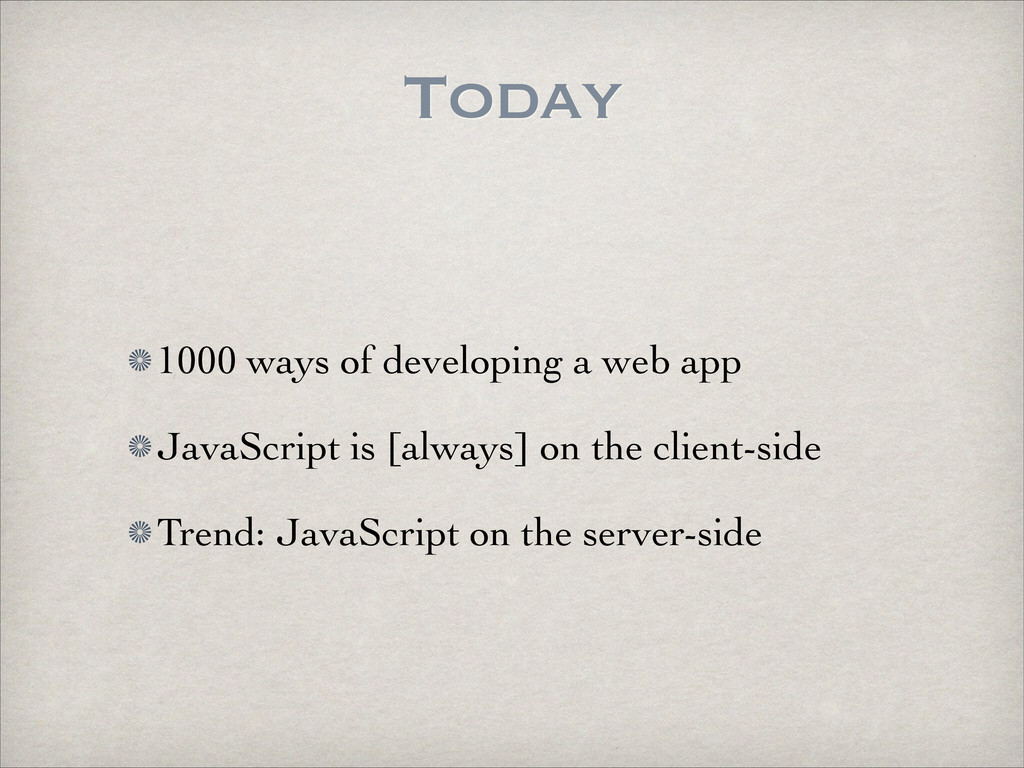 Today 1000 ways of developing a web app	 
