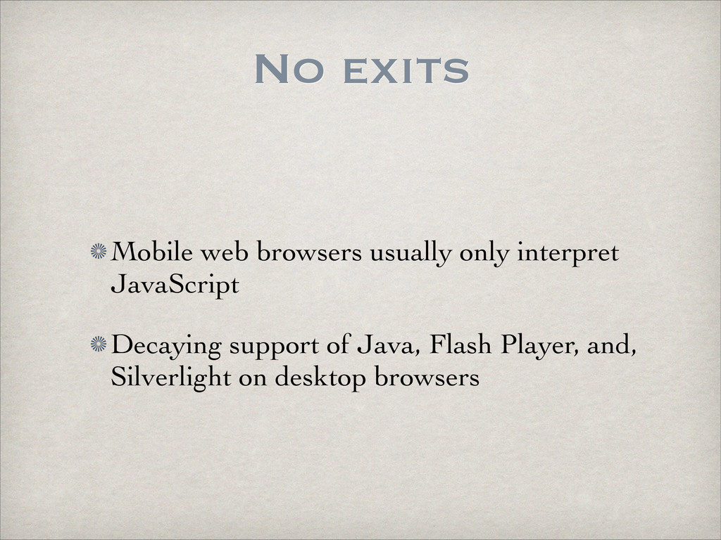 No exits Mobile web browsers usually only inter...
