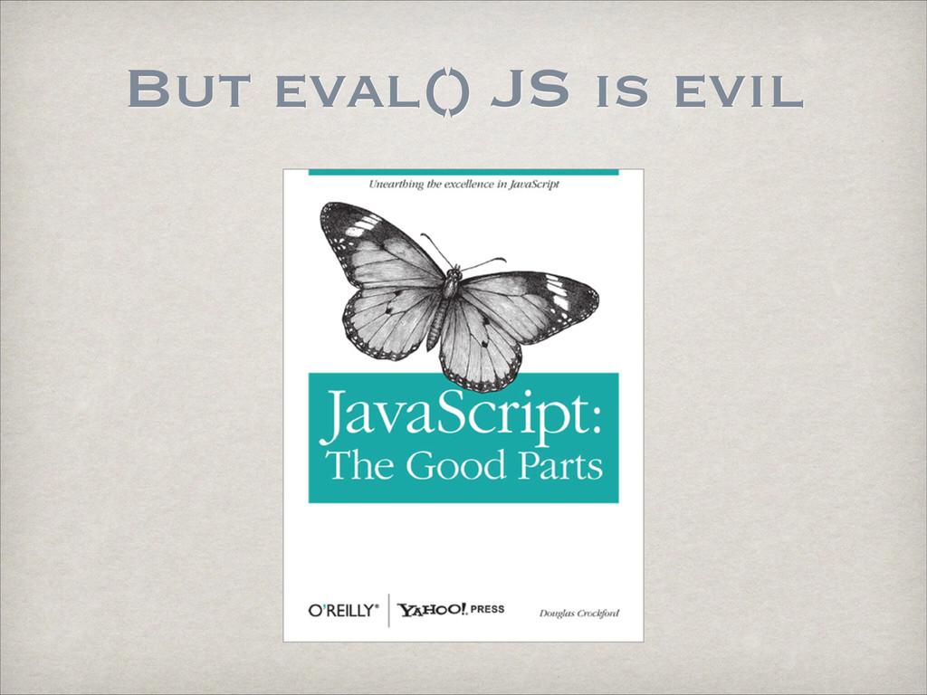 But eval() JS is evil