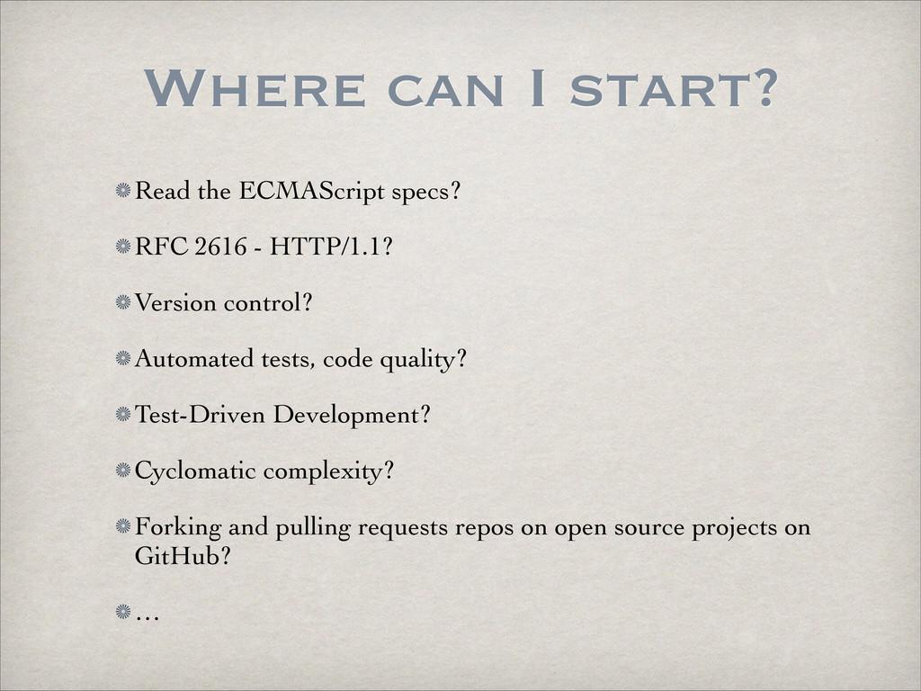 Where can I start? Read the ECMAScript specs? ...
