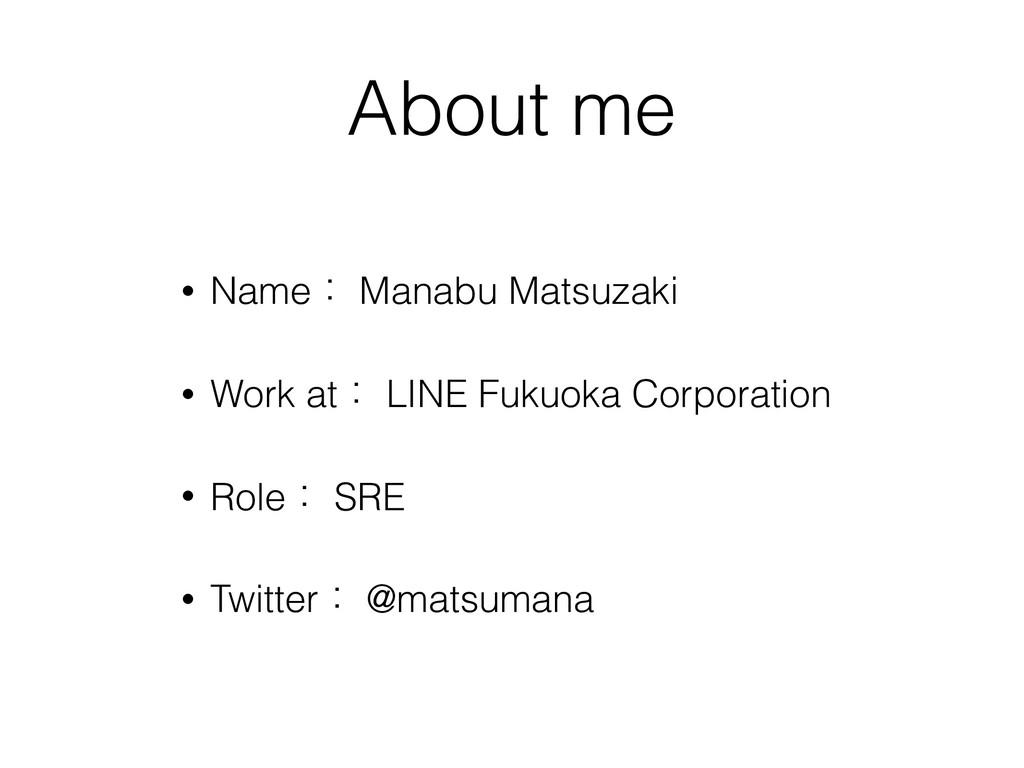 About me • Nameɿ Manabu Matsuzaki • Work atɿ LI...