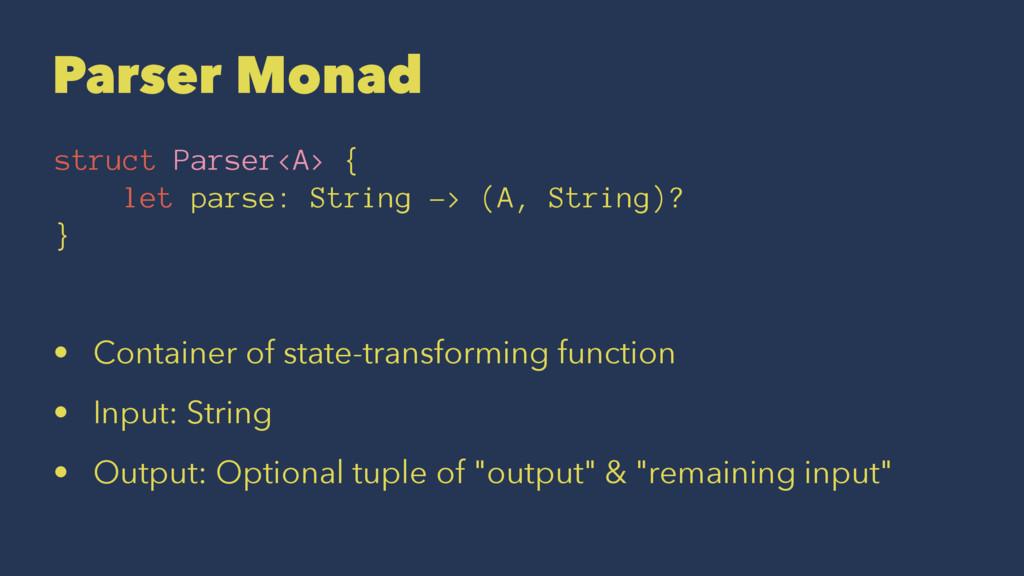 Parser Monad struct Parser<A> { let parse: Stri...