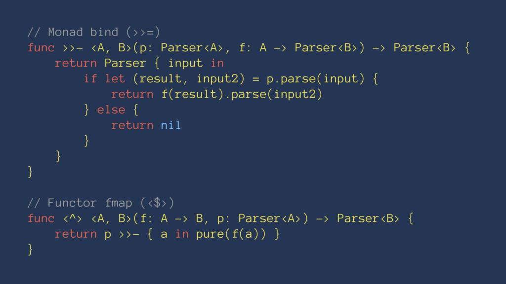 // Monad bind (>>=) func >>- <A, B>(p: Parser<A...