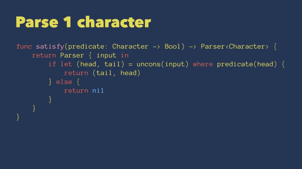 Parse 1 character func satisfy(predicate: Chara...