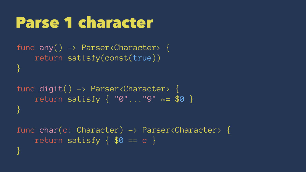 Parse 1 character func any() -> Parser<Characte...