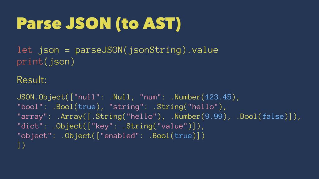 Parse JSON (to AST) let json = parseJSON(jsonSt...