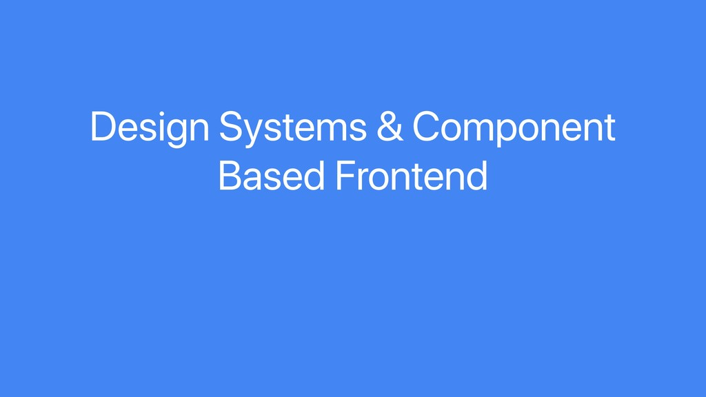 Design Systems & Component Based Frontend