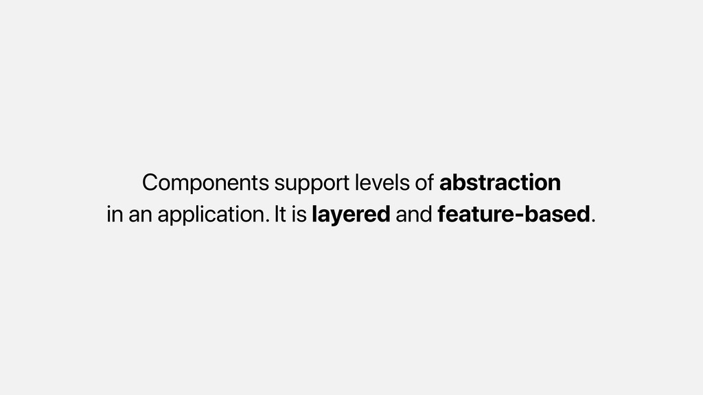 Components support levels of abstraction in an ...