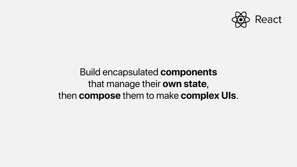Build encapsulated components that manage their...