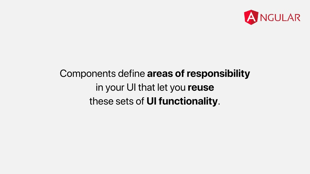 Components define areas of responsibility in yo...