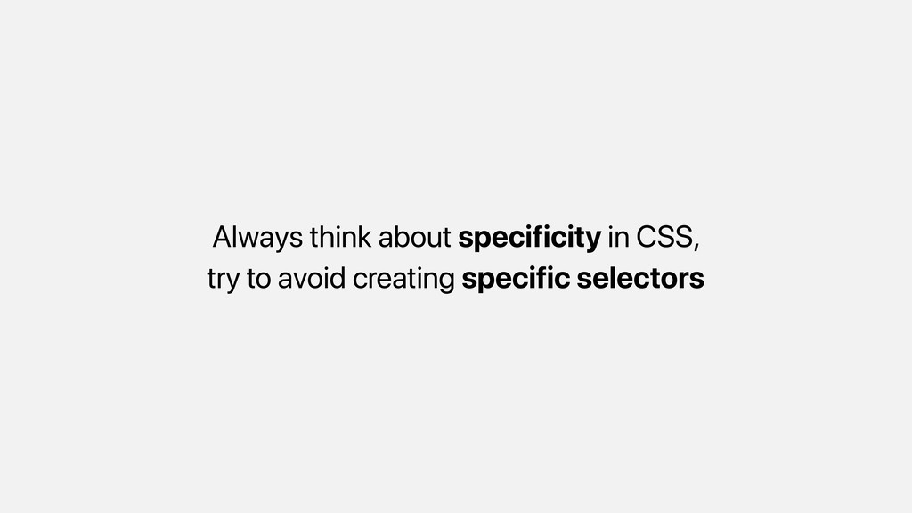 Always think about specificity in CSS, try to a...