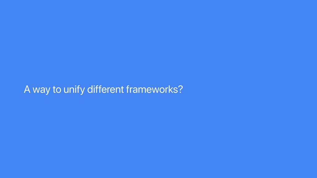 A way to unify different frameworks?