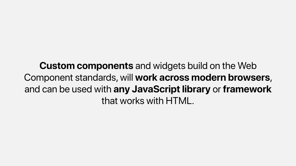 Custom components and widgets build on the Web ...