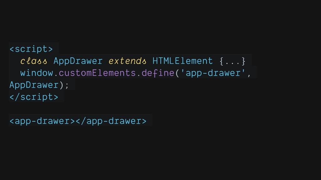 <script> class AppDrawer extends HTMLElement {....