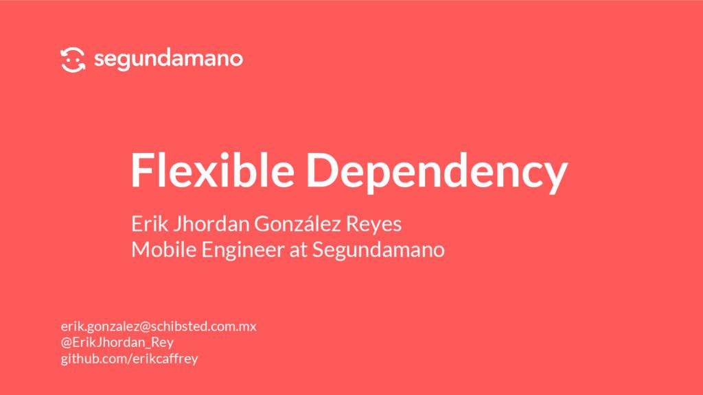 Flexible Dependency Erik Jhordan González Reyes...