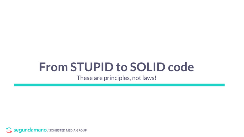 / SCHIBSTED MEDIA GROUP From STUPID to SOLID co...