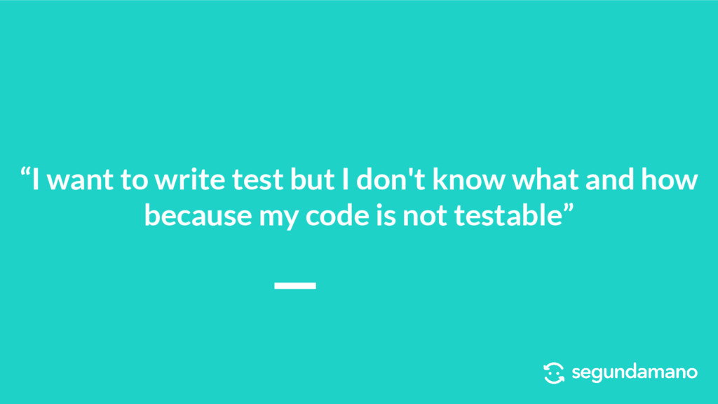 """I want to write test but I don't know what and..."