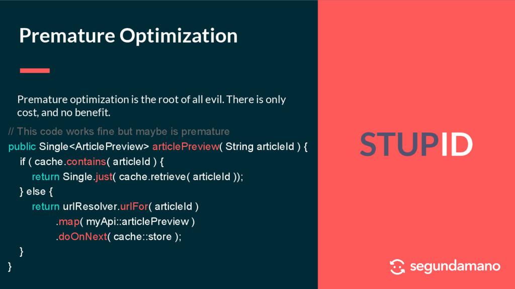 STUPID Premature Optimization Premature optimiz...