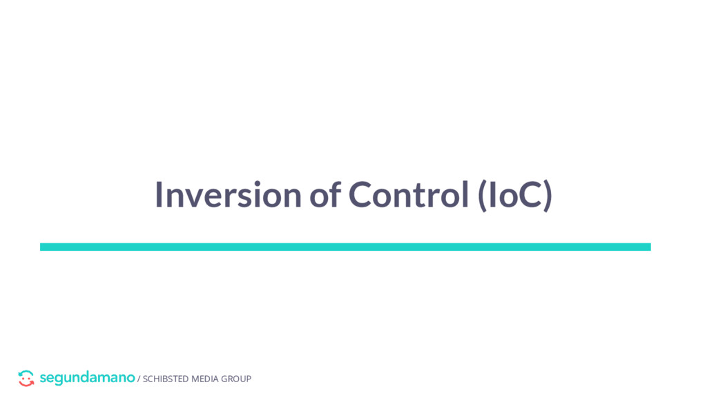 / SCHIBSTED MEDIA GROUP Inversion of Control (I...