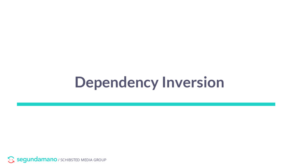 / SCHIBSTED MEDIA GROUP Dependency Inversion
