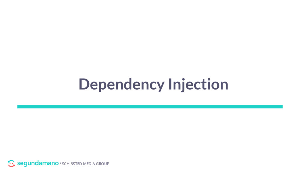 / SCHIBSTED MEDIA GROUP Dependency Injection
